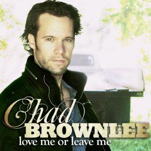 Chad Brownlee – Love Me Or Leave Me CD